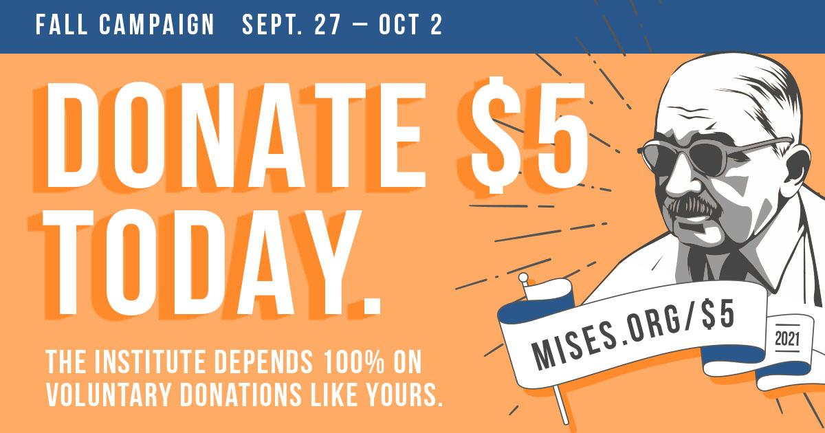 The Mises Institute's Fall Campaign Starts Today. Please Support Us!